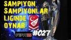 Türkiye Süper Lig Kariyeri | Fifa 15 | 27.Bölüm | CL Maci, Lig, Goller