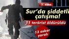 Sur'da Çatışmalar Şiddetlendi: 11 Terörist Öldürüldü