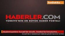 Akademisyenlere Kocaeli'de Gözaltı İstanbul'da Soruşturma Üstüne Soruşturma