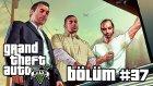 Grand Theft Auto V (Let's Play) (Bölüm #37)