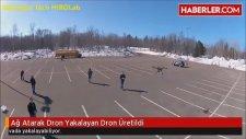 Ağ Atarak Dron Yakalayan Dron Üretildi