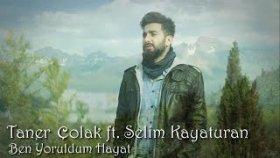Taner Çolak ft. Selim Kayaturan - Ben Yoruldum Hayat
