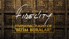 Fidel'ity Symhonic Flight Project of Bizim Buralar - Yozgat Sürmelisi