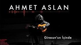 Ahmet Aslan - Giresun'un İçinde