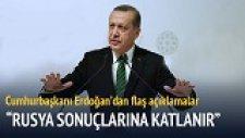 Cumhurbaşkanı Erdoğan: Rusya Sonuçlarına Katlanır
