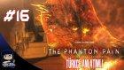 Metal Gear Solid V : Phantom Pain Türkçe Bölüm 16: ALEVLER İÇİNDEKİ ADAM