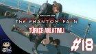 Metal Gear Solid V : Phantom Pain Türkçe Bölüm 18: HUYSUZ QUIET !