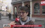 Genç Sokak Röportajları  Dert Ettiğiniz En Büyük Şey Nedir