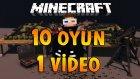 Minecraft 10 OYUN 1 VİDEO!