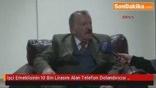 İşçi Emeklisinin 10 Bin Lirasını Alan Telefon Dolandırıcısı Orhan Ş.,Yakalandı