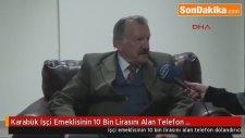 Karabük İşçi Emeklisinin 10 Bin Lirasını Alan Telefon Dolandırıcısı  Orhan Ş.,Yakalandı