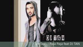 Tan Taşçı - Paşa Paşa Feat DJ TAN