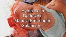 Ayten Ecrin Dedesinin Manevi Pınarından Sulanıyor...
