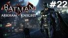 Batman Arkham Knight - Son - Bölüm 22