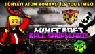 Minecraft | KALE SAVAŞLARI! | DÜNYAYI ATOM BOMBASI İLE YOK ETMEK!