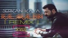 Serkan Kaya - Kalakaldım (Sözer Sepetci Remix)