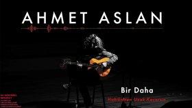 Ahmet Aslan - Bir Daha [ Na-Mükemmel]