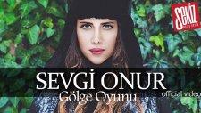 Sevgi Onur - Gölge Oyunu (Official Video)