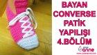 Bayan Converse Patik Yapılışı 4  Bölüm