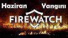 FİREWATCH / Haziran Yangını [Bölüm 5]