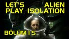 ANDROID FUTBOL TAKIMI ÇULLANDI ÜSTÜME! - Lets Play Alien Isolation - Bölüm 15