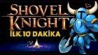 BİZ KAHVALTIDA KÜREK YERİZ - Shovel Knight - İLK 10 DAKİKA