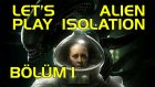 Let's Play - Alien Isolation - Bölüm 1
