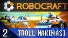 TROLL MAKİNASI! - Let's Play Robocraft - Bölüm 2