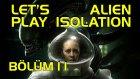 TUZAK ELİMİZDE PATLADI! - Let's Play Alien Isolation - BÖLÜM 11