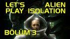 YARATIKLA İLK YAKINLAŞMA - Let's Play Alien Isolation - Bölüm 3