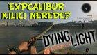 Dying Light Gizli Ve Süper Silahlar - Expcalibur Nerede