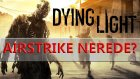 Dying Light Süper Silah - Airstrike Nerede?