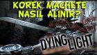 Dying Light Süper Silah - Korek Machete Nerede?