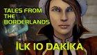 İLK 10 DAKİKA - Tales from the Borderlands