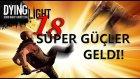 Süper Güçler // Dying Light - Bölüm 18
