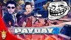 Troll Soygun | Payday 2 Türkçe Multiplayer | Bölüm 11