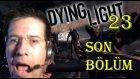 VE FİNAL! // Dying Light 23