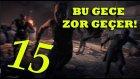 Zorlu Gece! // Dying Light - Bölüm 15