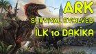 DİNAZORLADILAR BİRAZ - Ark Survival Evolved İlk 10 Dakika