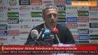 Gaziantepspor-Akhisar Belediyespor Maçının Ardından