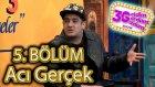 3G Show (Geldim Gördüm Güldüm Show) 5. Bölüm - Acı Gerçek Skeci