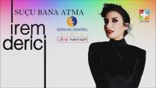 İrem Derici (Dantel 2016) Suçu Bana Atma feat. Serkan Demirel Remix