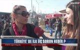 Türkiye'de İlk Üç Sorun Nedir   Sokak Röportajı
