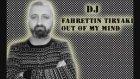 Dj Fahrettin Tiryaki & Out of My Mind