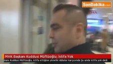 Mhk Başkanı  Müftüoğlu: İstifa Yok