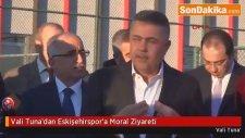 Vali Tuna'dan Eskişehirspor'a Moral Ziyareti