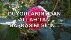 Duygularınızdan Allah'tan Başkasını Silin...