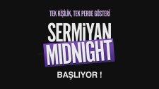 Sermiyan Midnight Show Başlıyor!