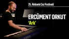 Ark | 25. Akbank Caz Festivali -Ercüment Orkut