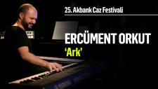 Ark | 25. Akbank Caz Festivali -Ercüment Orkut